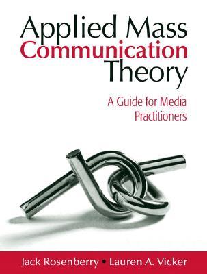 Applied Mass Communication Theory By Rosenberry, Jack/ Vicker, Lauren A.