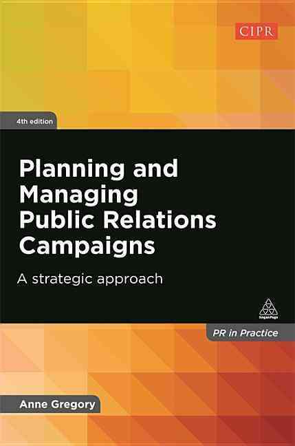 Planning and Managing Public Relations Campaigns By Gregory, Anne